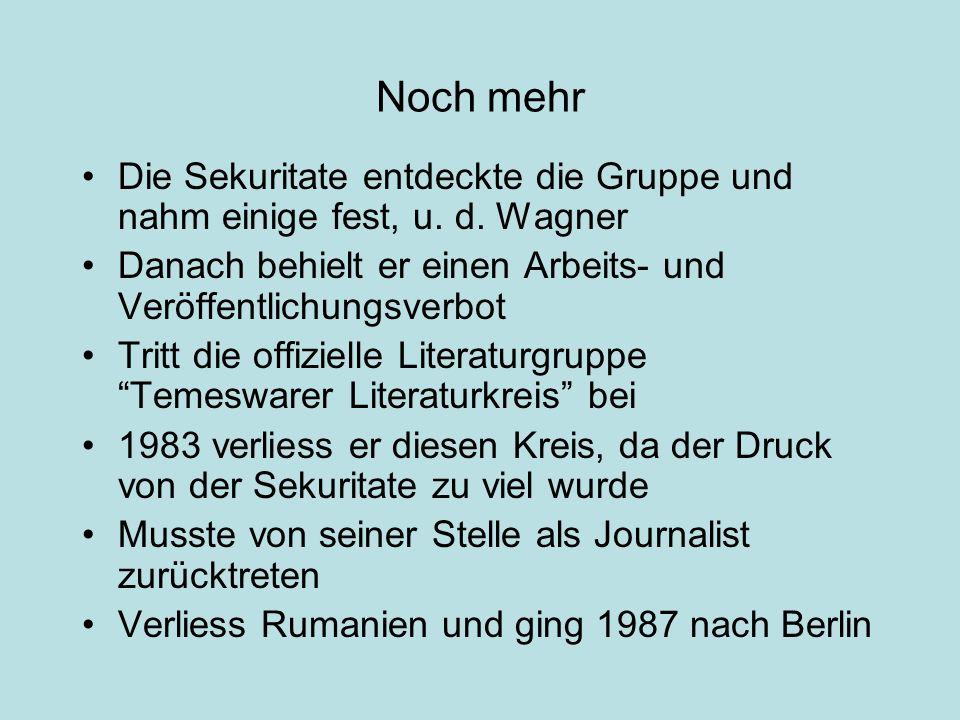 Noch mehr Die Sekuritate entdeckte die Gruppe und nahm einige fest, u. d. Wagner Danach behielt er einen Arbeits- und Veröffentlichungsverbot Tritt di