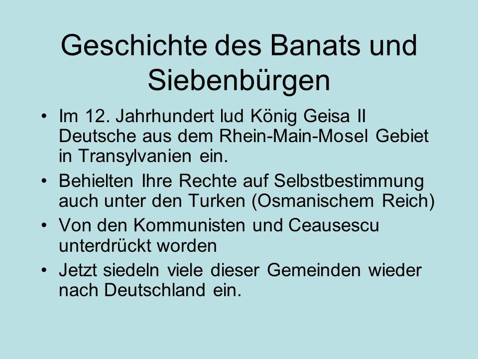 Geschichte des Banats und Siebenbürgen Im 12. Jahrhundert lud König Geisa II Deutsche aus dem Rhein-Main-Mosel Gebiet in Transylvanien ein. Behielten
