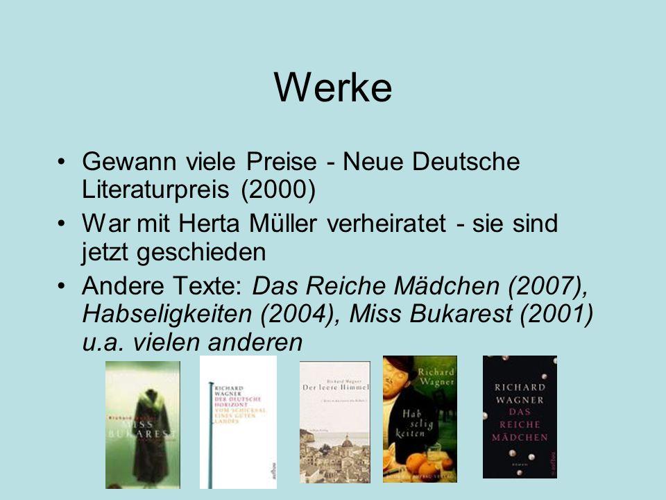 Werke Gewann viele Preise - Neue Deutsche Literaturpreis (2000) War mit Herta Müller verheiratet - sie sind jetzt geschieden Andere Texte: Das Reiche Mädchen (2007), Habseligkeiten (2004), Miss Bukarest (2001) u.a.