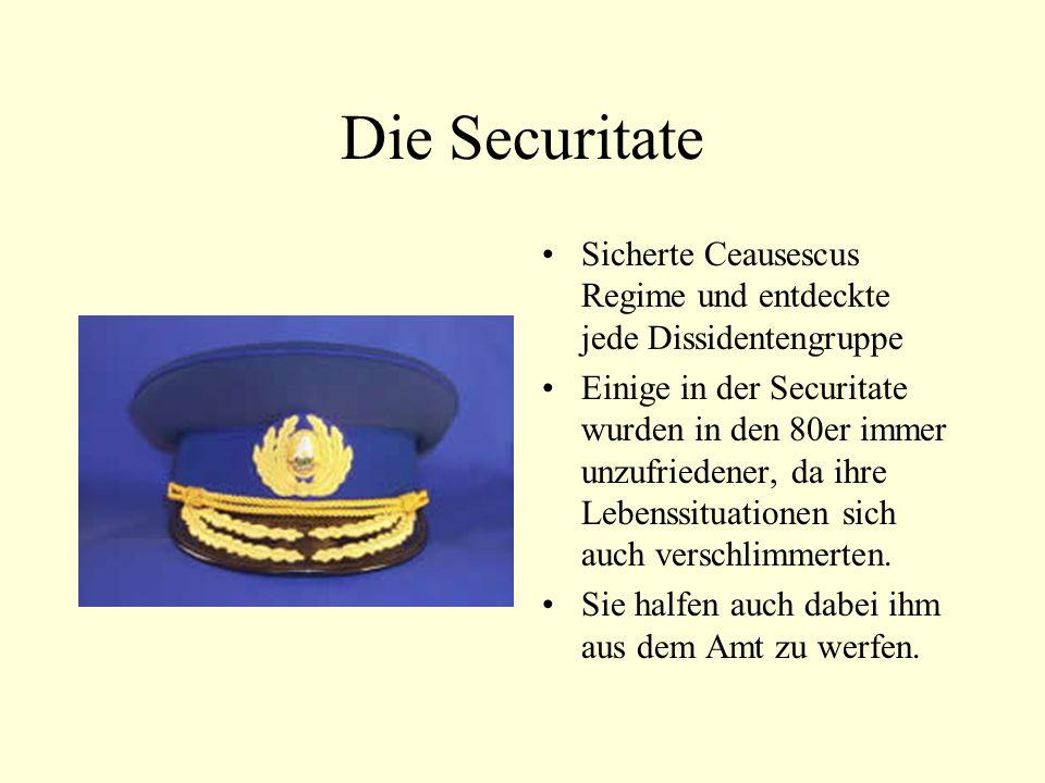 Die Securitate Sicherte Ceausescus Regime und entdeckte jede Dissidentengruppe Einige in der Securitate wurden in den 80er immer unzufriedener, da ihre Lebenssituationen sich auch verschlimmerten.