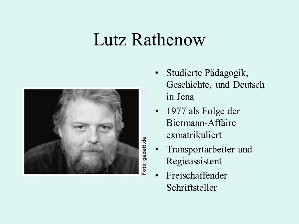 Lutz Rathenow Studierte Pädagogik, Geschichte, und Deutsch in Jena 1977 als Folge der Biermann-Affäire exmatrikuliert Transportarbeiter und Regieassistent Freischaffender Schriftsteller