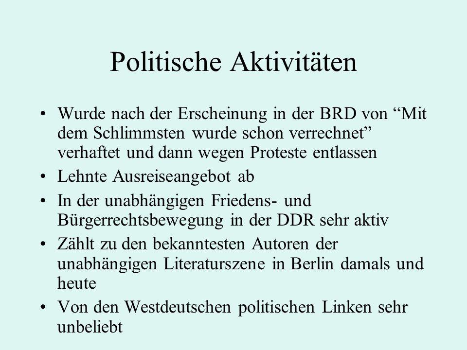 Politische Aktivitäten Wurde nach der Erscheinung in der BRD von Mit dem Schlimmsten wurde schon verrechnet verhaftet und dann wegen Proteste entlassen Lehnte Ausreiseangebot ab In der unabhängigen Friedens- und Bürgerrechtsbewegung in der DDR sehr aktiv Zählt zu den bekanntesten Autoren der unabhängigen Literaturszene in Berlin damals und heute Von den Westdeutschen politischen Linken sehr unbeliebt