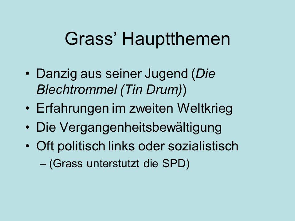 Grass Hauptthemen Danzig aus seiner Jugend (Die Blechtrommel (Tin Drum)) Erfahrungen im zweiten Weltkrieg Die Vergangenheitsbewältigung Oft politisch