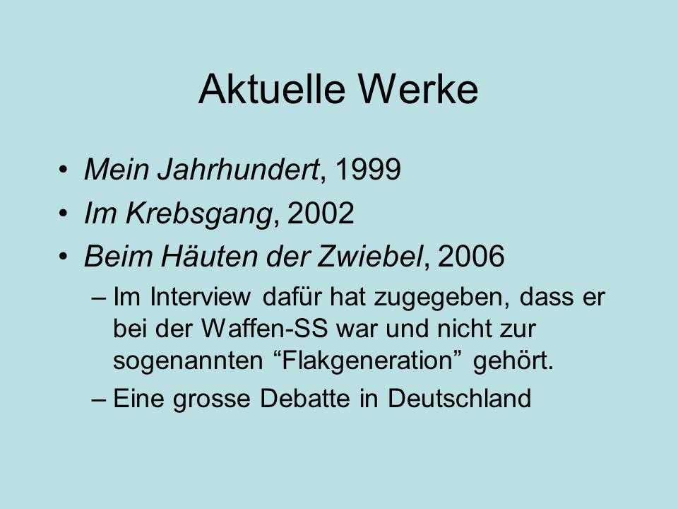 Aktuelle Werke Mein Jahrhundert, 1999 Im Krebsgang, 2002 Beim Häuten der Zwiebel, 2006 –Im Interview dafür hat zugegeben, dass er bei der Waffen-SS wa