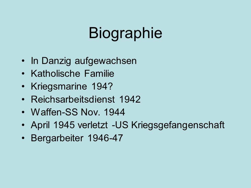 Biographie In Danzig aufgewachsen Katholische Familie Kriegsmarine 194? Reichsarbeitsdienst 1942 Waffen-SS Nov. 1944 April 1945 verletzt -US Kriegsgef
