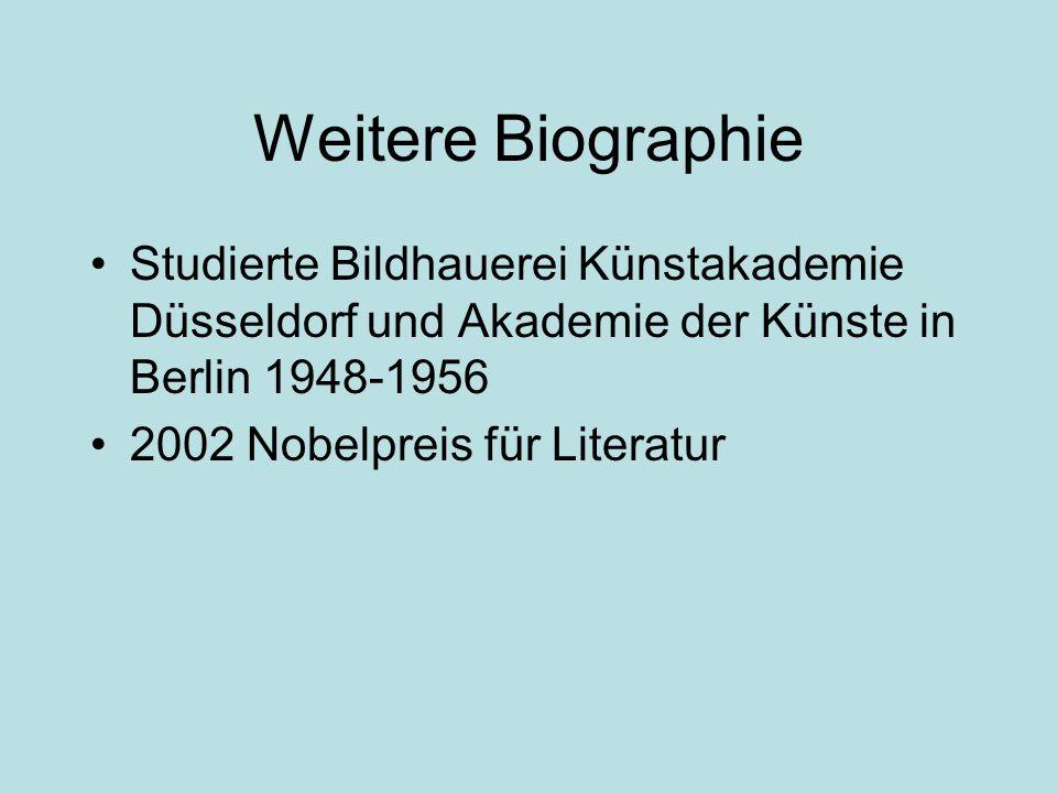 Weitere Biographie Studierte Bildhauerei Künstakademie Düsseldorf und Akademie der Künste in Berlin 1948-1956 2002 Nobelpreis für Literatur