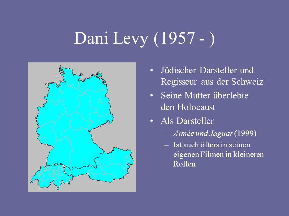 Dani Levy (1957 - ) Jüdischer Darsteller und Regisseur aus der Schweiz Seine Mutter überlebte den Holocaust Als Darsteller –Aimée und Jaguar (1999) –Ist auch öfters in seinen eigenen Filmen in kleineren Rollen