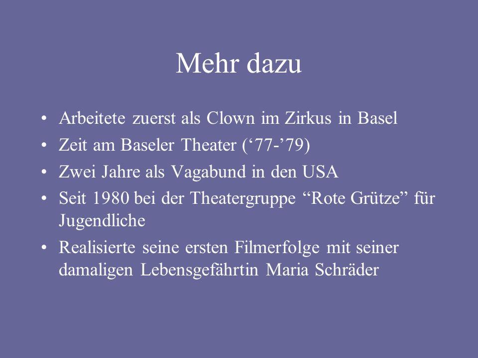 Mehr dazu Arbeitete zuerst als Clown im Zirkus in Basel Zeit am Baseler Theater (77-79) Zwei Jahre als Vagabund in den USA Seit 1980 bei der Theatergruppe Rote Grütze für Jugendliche Realisierte seine ersten Filmerfolge mit seiner damaligen Lebensgefährtin Maria Schräder