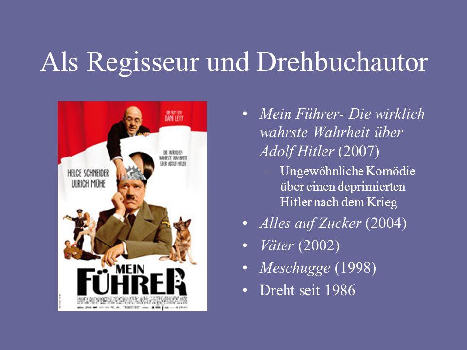 Als Regisseur und Drehbuchautor Mein Führer- Die wirklich wahrste Wahrheit über Adolf Hitler (2007) –Ungewöhnliche Komödie über einen deprimierten Hitler nach dem Krieg Alles auf Zucker (2004) Väter (2002) Meschugge (1998) Dreht seit 1986