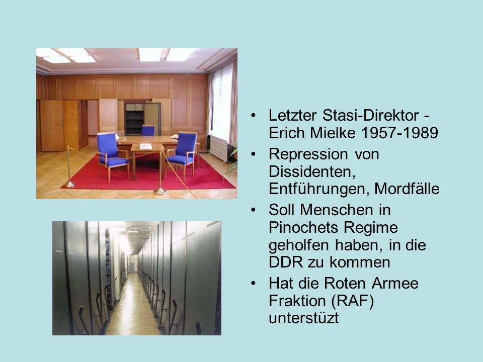 Letzter Stasi-Direktor - Erich Mielke 1957-1989 Repression von Dissidenten, Entführungen, Mordfälle Soll Menschen in Pinochets Regime geholfen haben, in die DDR zu kommen Hat die Roten Armee Fraktion (RAF) unterstüzt