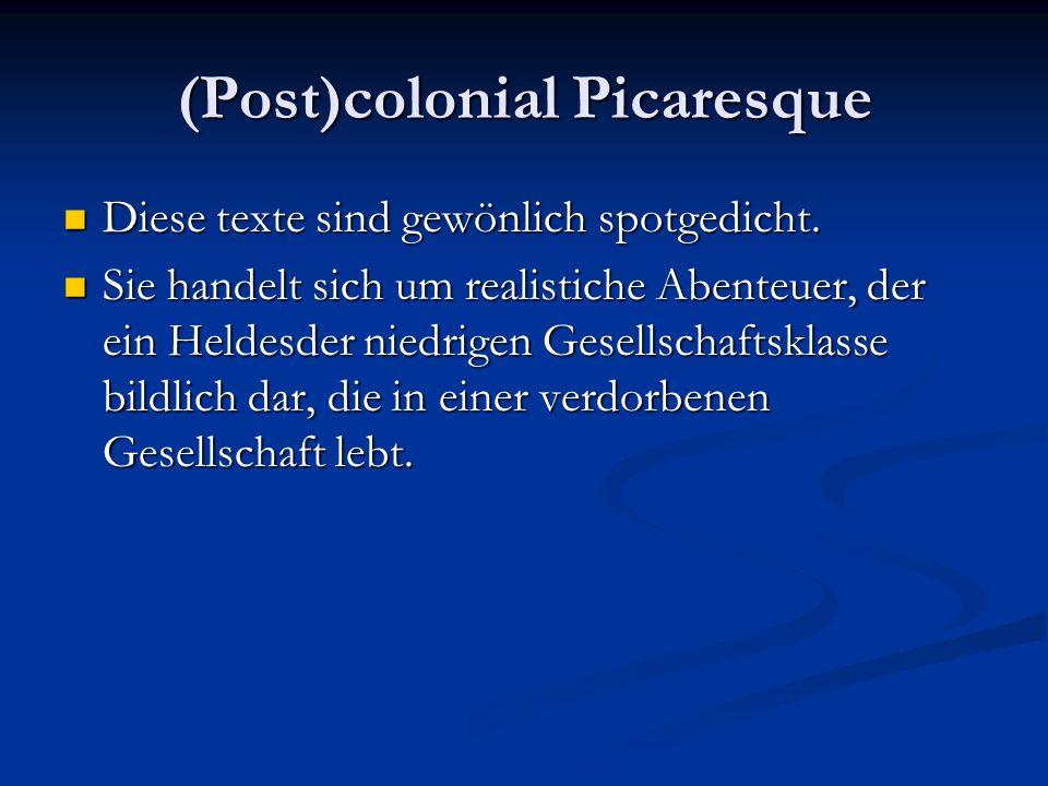 (Post)colonial Picaresque Diese texte sind gewönlich spotgedicht.