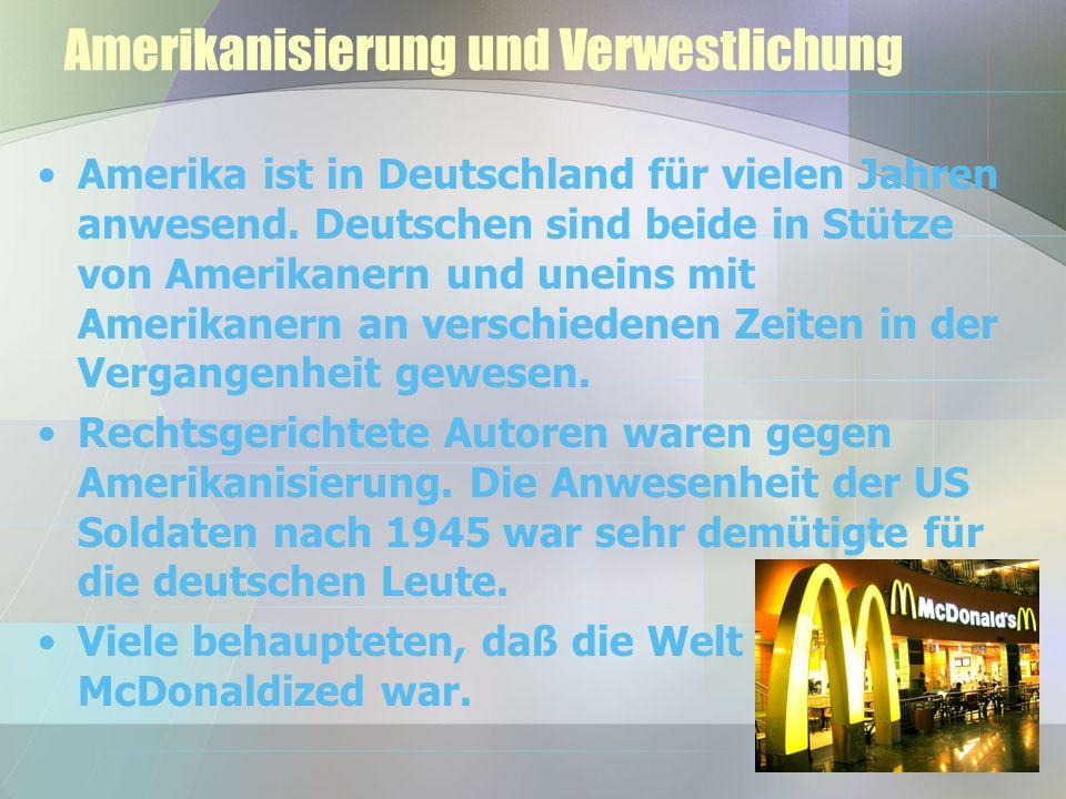 Amerikanisierung und Verwestlichung Amerika ist in Deutschland für vielen Jahren anwesend.