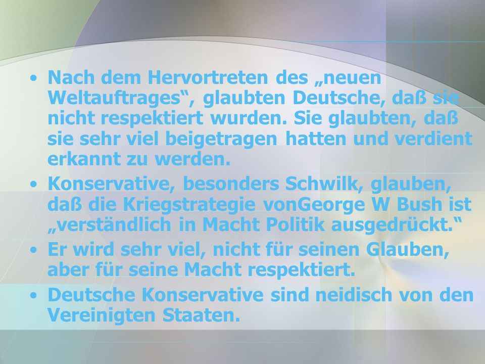 Nach dem Hervortreten des neuen Weltauftrages, glaubten Deutsche, daß sie nicht respektiert wurden.