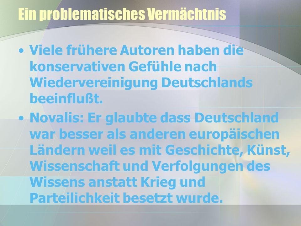 Ein problematisches Vermächtnis Viele frühere Autoren haben die konservativen Gefühle nach Wiedervereinigung Deutschlands beeinflußt.