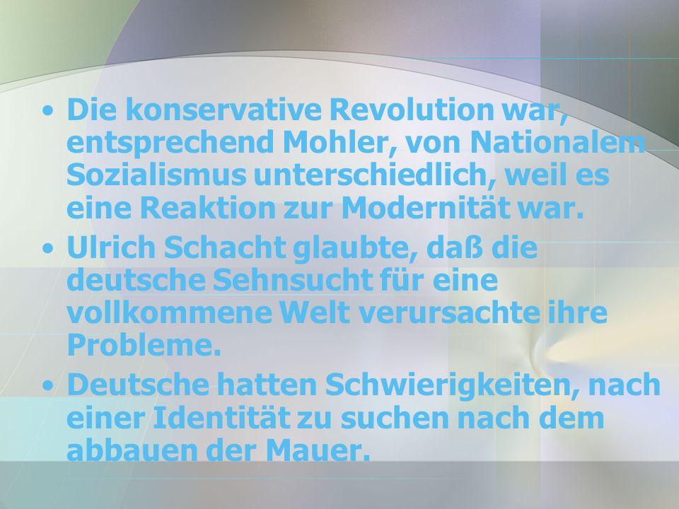 Die konservative Revolution war, entsprechend Mohler, von Nationalem Sozialismus unterschiedlich, weil es eine Reaktion zur Modernität war.