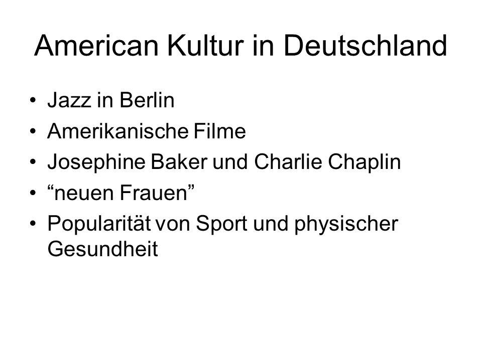 American Kultur in Deutschland Jazz in Berlin Amerikanische Filme Josephine Baker und Charlie Chaplin neuen Frauen Popularität von Sport und physischer Gesundheit