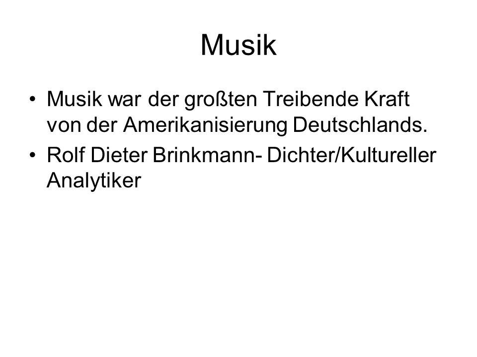 Musik Musik war der großten Treibende Kraft von der Amerikanisierung Deutschlands.