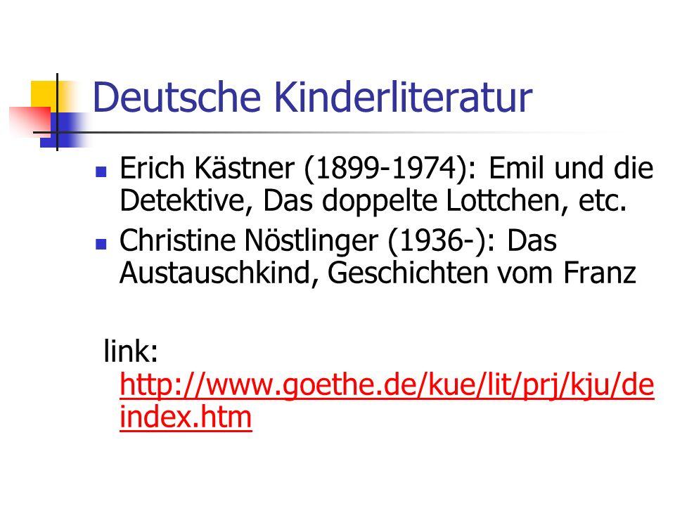 Deutsche Kinderliteratur Erich Kästner (1899-1974): Emil und die Detektive, Das doppelte Lottchen, etc. Christine Nöstlinger (1936-): Das Austauschkin