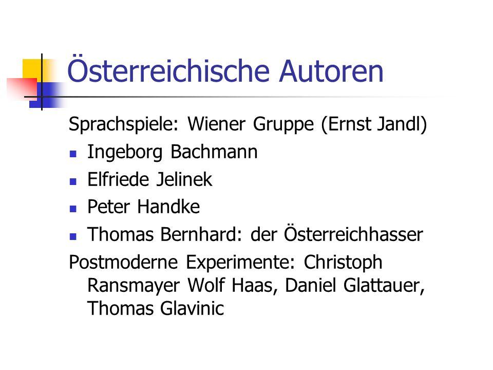 Österreichische Autoren Sprachspiele: Wiener Gruppe (Ernst Jandl) Ingeborg Bachmann Elfriede Jelinek Peter Handke Thomas Bernhard: der Österreichhasse