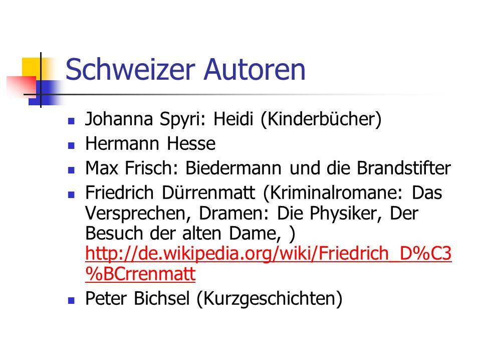 Schweizer Autoren Johanna Spyri: Heidi (Kinderbücher) Hermann Hesse Max Frisch: Biedermann und die Brandstifter Friedrich Dürrenmatt (Kriminalromane: