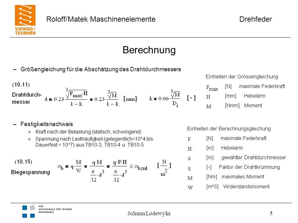 Drehfeder Roloff/Matek Maschinenelemente Johann Lodewyks5 Berechnung –Größengleichung für die Abschätzung des Drahtdurchmessers –Festigkeitsnachweis »