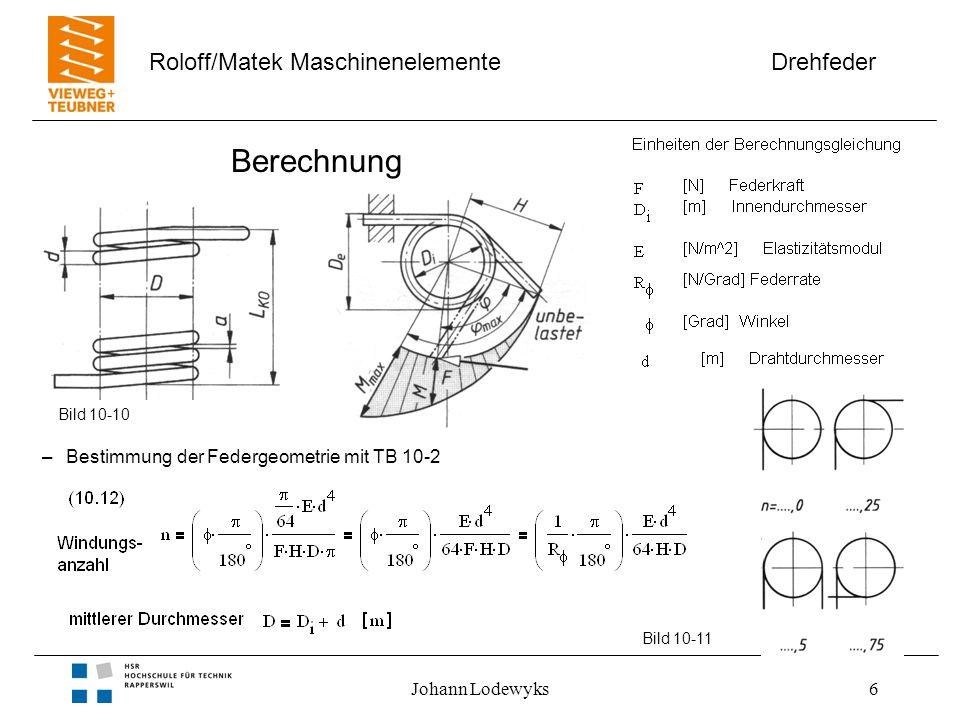 Drehfeder Roloff/Matek Maschinenelemente Johann Lodewyks6 Berechnung –Bestimmung der Federgeometrie mit TB 10-2 Bild 10-11 Bild 10-10