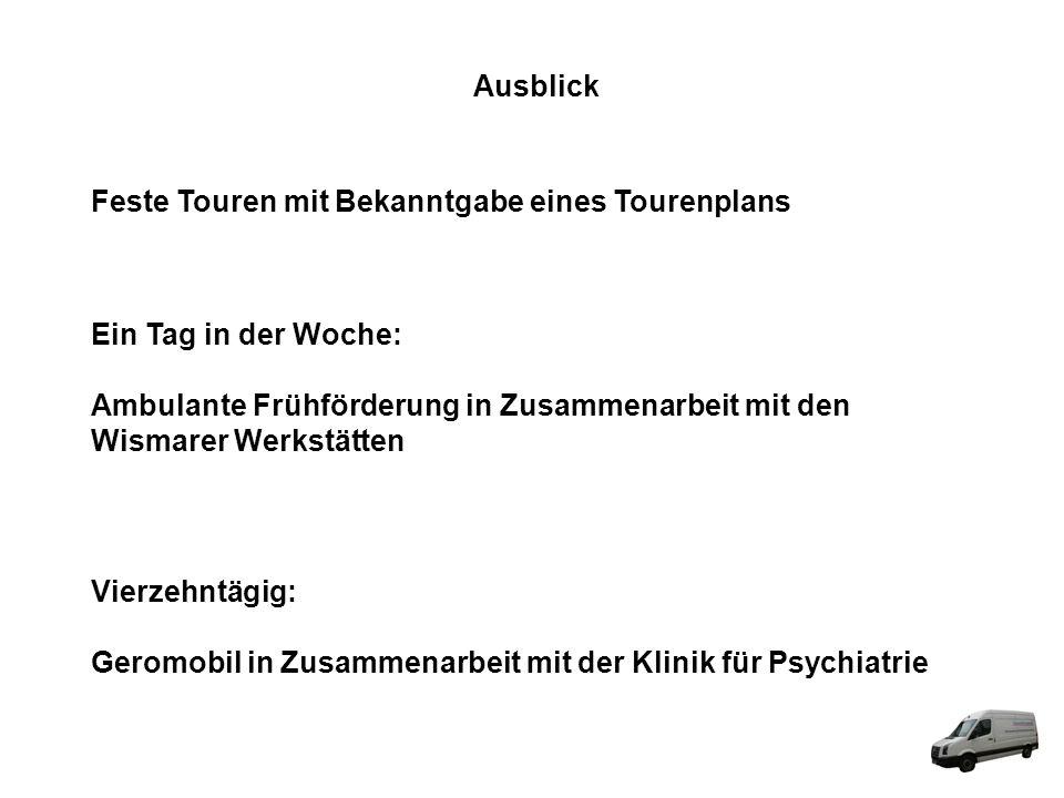 Ausblick Feste Touren mit Bekanntgabe eines Tourenplans Ein Tag in der Woche: Ambulante Frühförderung in Zusammenarbeit mit den Wismarer Werkstätten V