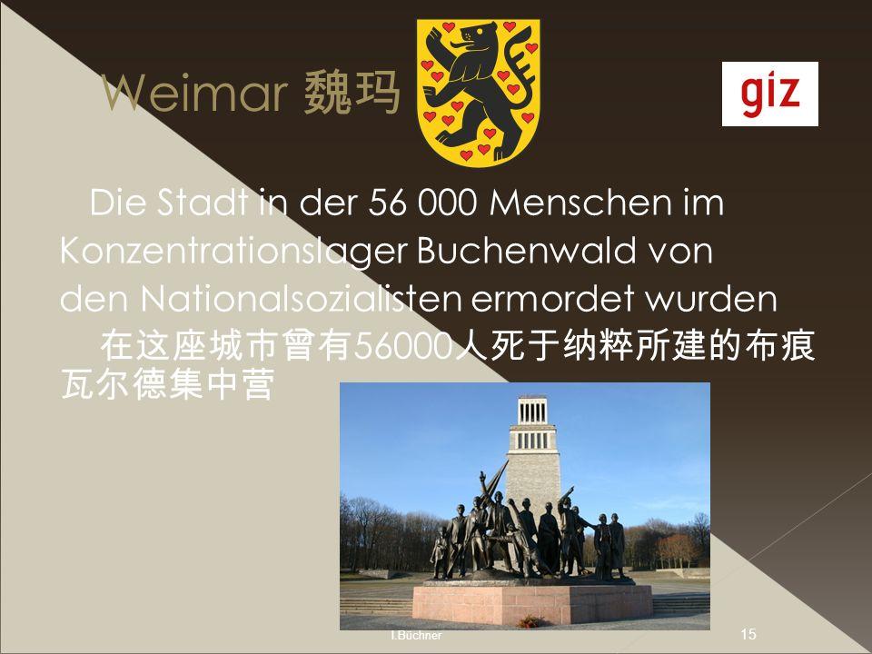 I.Büchner 15 Weimar Die Stadt in der 56 000 Menschen im Konzentrationslager Buchenwald von den Nationalsozialisten ermordet wurden 56000