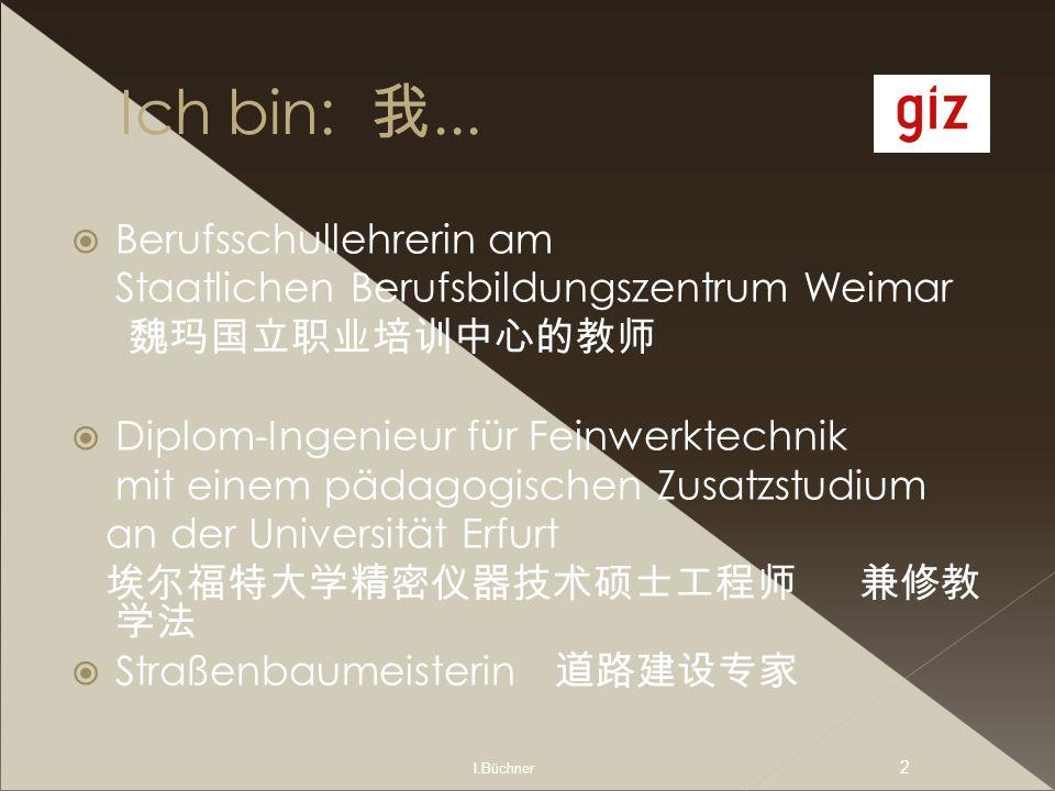 I.Büchner 2 Ich bin:... Berufsschullehrerin am Staatlichen Berufsbildungszentrum Weimar Diplom-Ingenieur für Feinwerktechnik mit einem pädagogischen Z