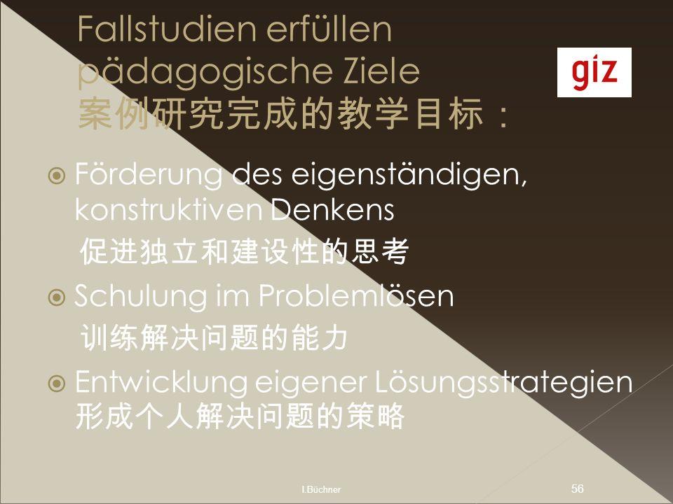 I.Büchner 56 Fallstudien erfüllen pädagogische Ziele Förderung des eigenständigen, konstruktiven Denkens Schulung im Problemlösen Entwicklung eigener