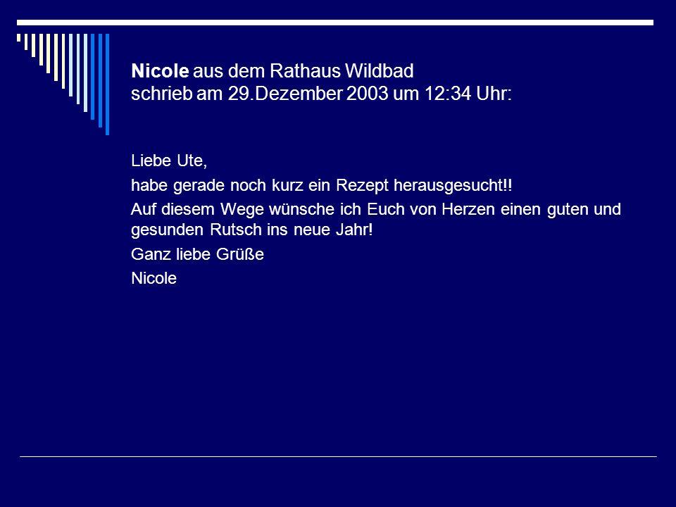 Nicole aus dem Rathaus Wildbad schrieb am 29.Dezember 2003 um 12:34 Uhr: Liebe Ute, habe gerade noch kurz ein Rezept herausgesucht!! Auf diesem Wege w