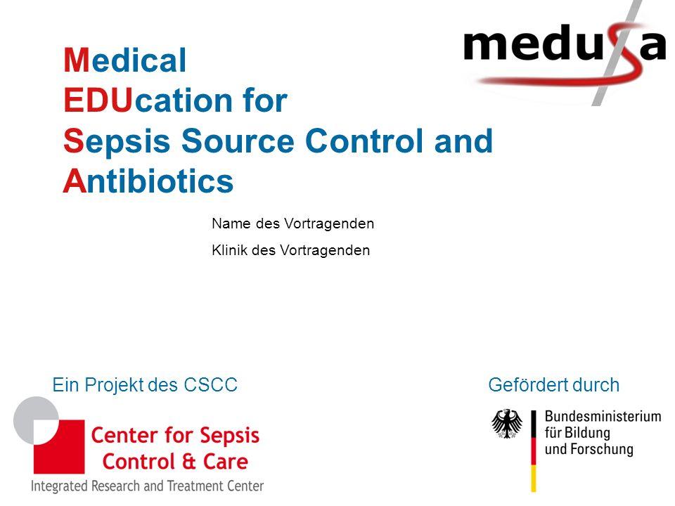 Ein Projekt des CSCCGefördert durch Name des Vortragenden Klinik des Vortragenden Medical EDUcation for Sepsis Source Control and Antibiotics