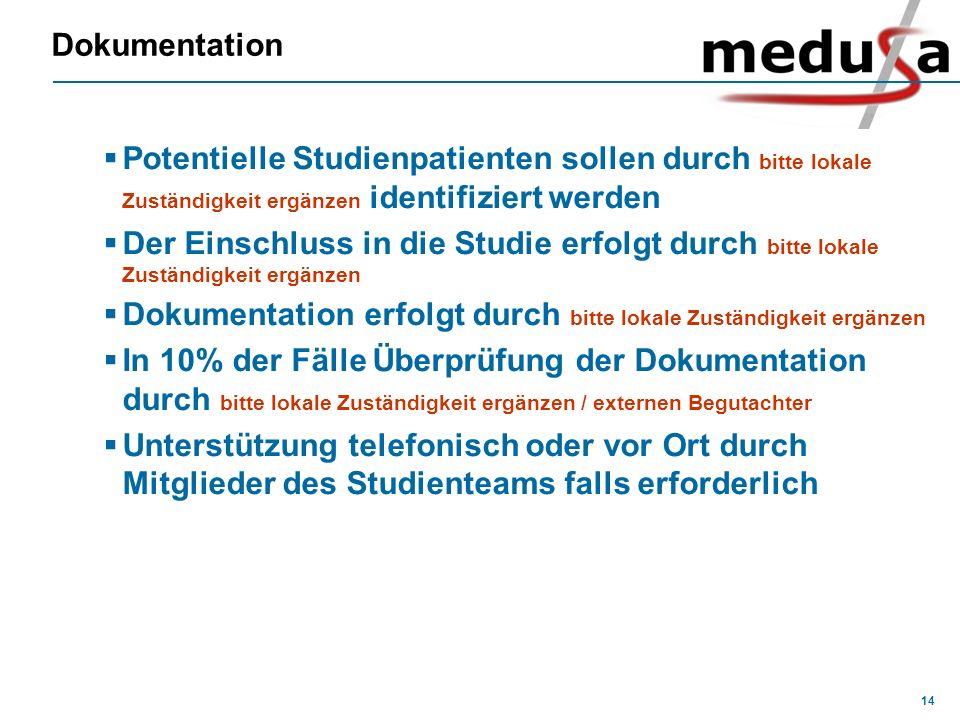 14 Dokumentation Potentielle Studienpatienten sollen durch bitte lokale Zuständigkeit ergänzen identifiziert werden Der Einschluss in die Studie erfol