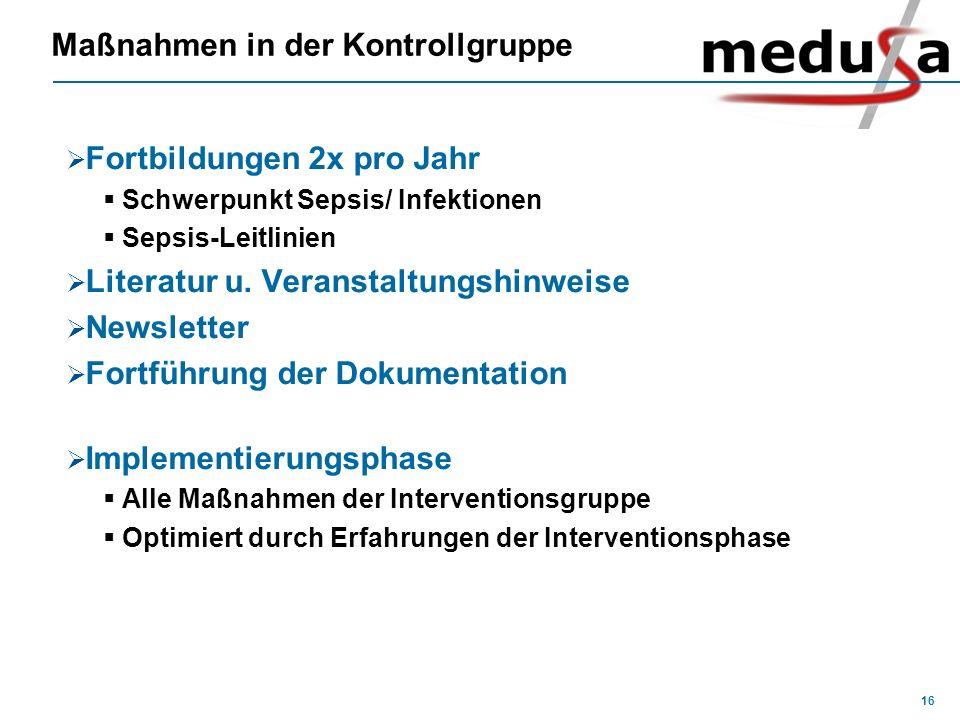16 Maßnahmen in der Kontrollgruppe Fortbildungen 2x pro Jahr Schwerpunkt Sepsis/ Infektionen Sepsis-Leitlinien Literatur u. Veranstaltungshinweise New