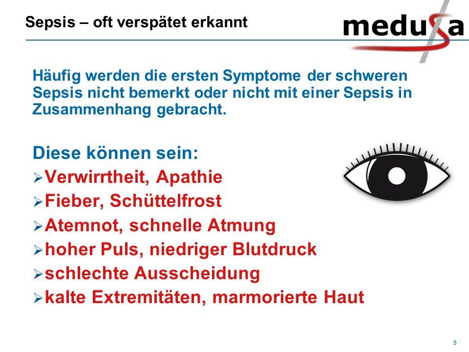 5 Sepsis – oft verspätet erkannt Häufig werden die ersten Symptome der schweren Sepsis nicht bemerkt oder nicht mit einer Sepsis in Zusammenhang gebra