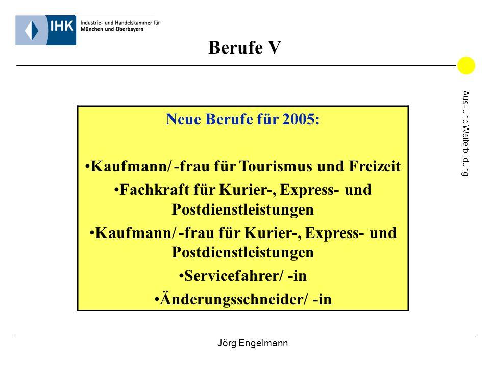 Jörg Engelmann Aus- und Weiterbildung Berufe V Neue Berufe für 2005: Kaufmann/ -frau für Tourismus und Freizeit Fachkraft für Kurier-, Express- und Po
