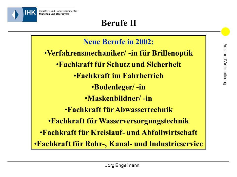 Jörg Engelmann Aus- und Weiterbildung Berufe II Neue Berufe in 2002: Verfahrensmechaniker/ -in für Brillenoptik Fachkraft für Schutz und Sicherheit Fa