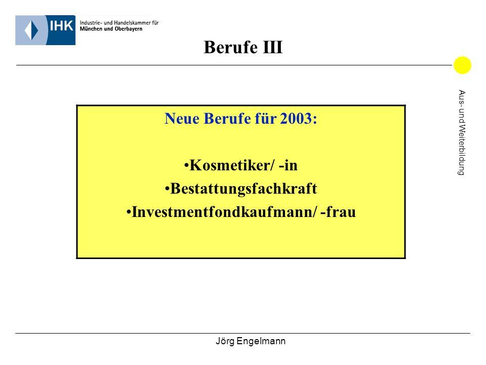 Jörg Engelmann Aus- und Weiterbildung Berufe III Neue Berufe für 2003: Kosmetiker/ -in Bestattungsfachkraft Investmentfondkaufmann/ -frau