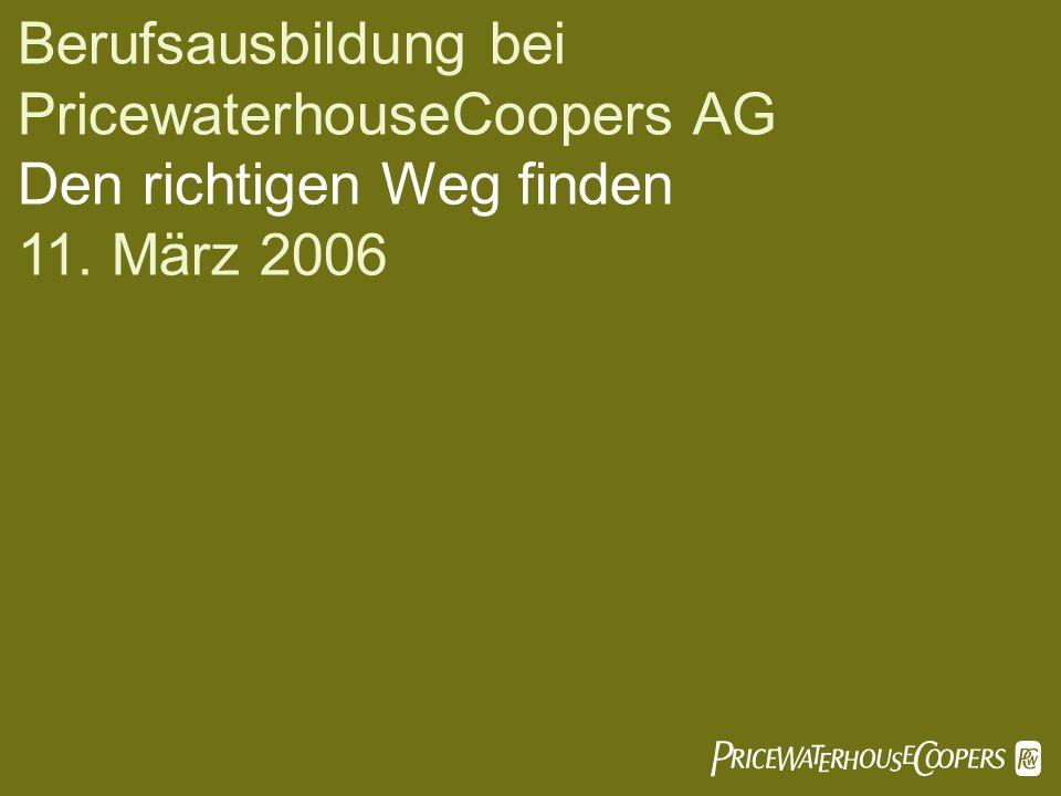 Berufsausbildung bei PricewaterhouseCoopers AG Den richtigen Weg finden 11. März 2006