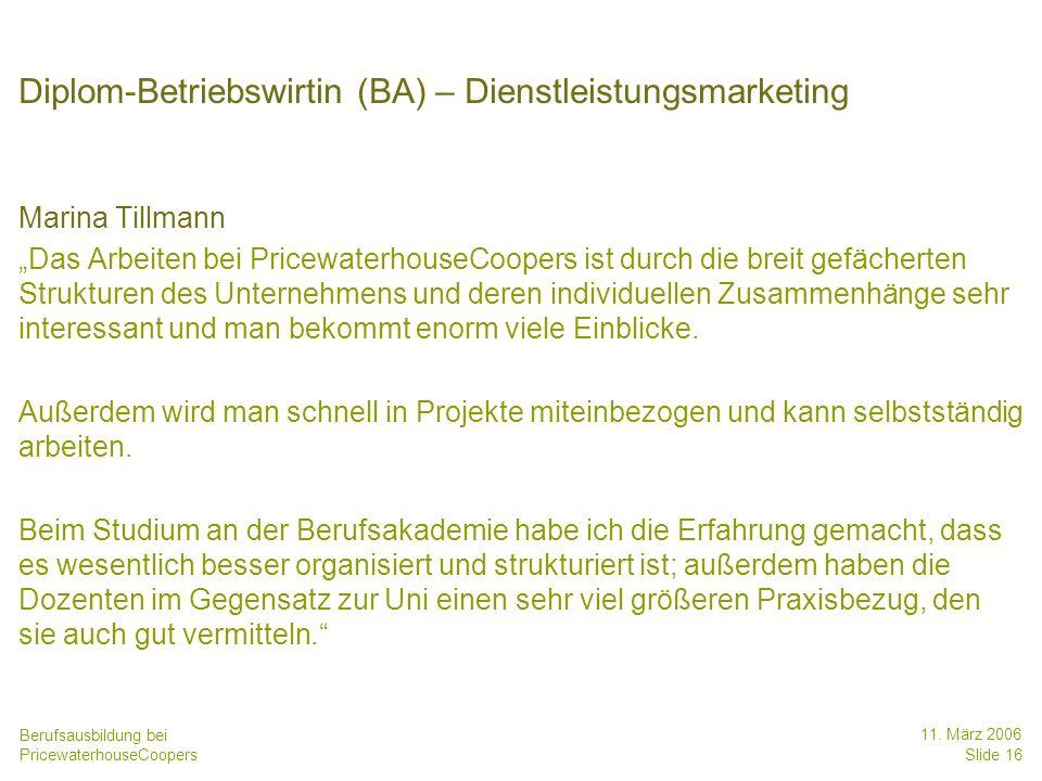 Berufsausbildung bei PricewaterhouseCoopers 11. März 2006 Slide 16 Diplom-Betriebswirtin (BA) – Dienstleistungsmarketing Marina Tillmann Das Arbeiten