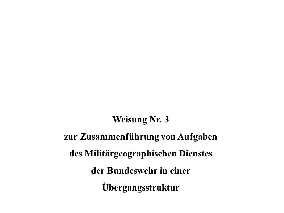 Weisung Nr. 3 zur Zusammenführung von Aufgaben des Militärgeographischen Dienstes der Bundeswehr in einer Übergangsstruktur
