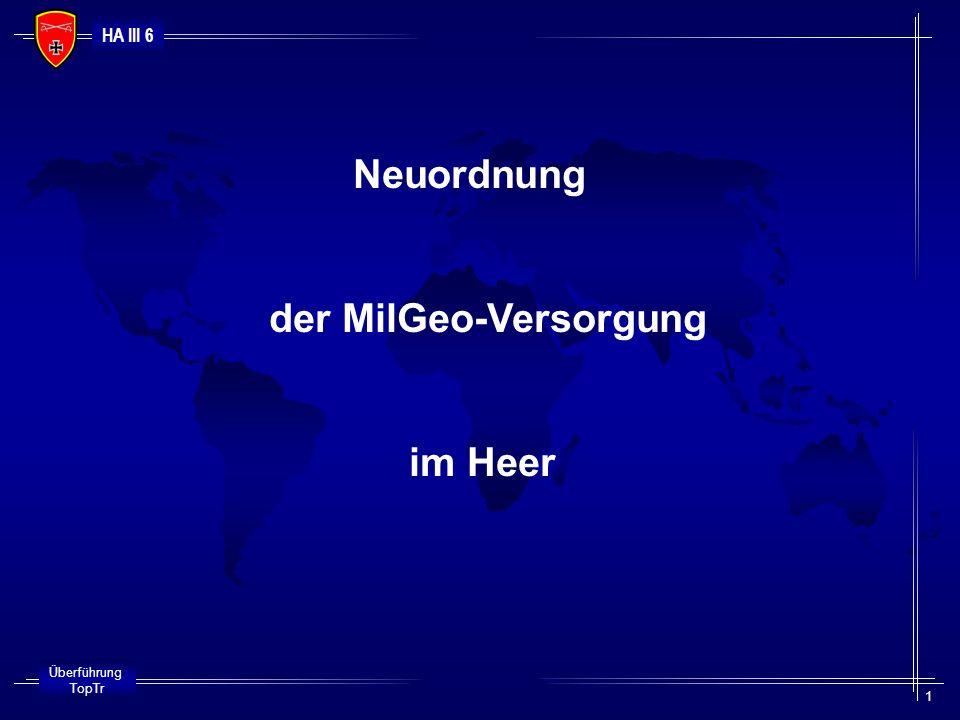 HA III 6 Überführung TopTr 1 Neuordnung der MilGeo-Versorgung im Heer