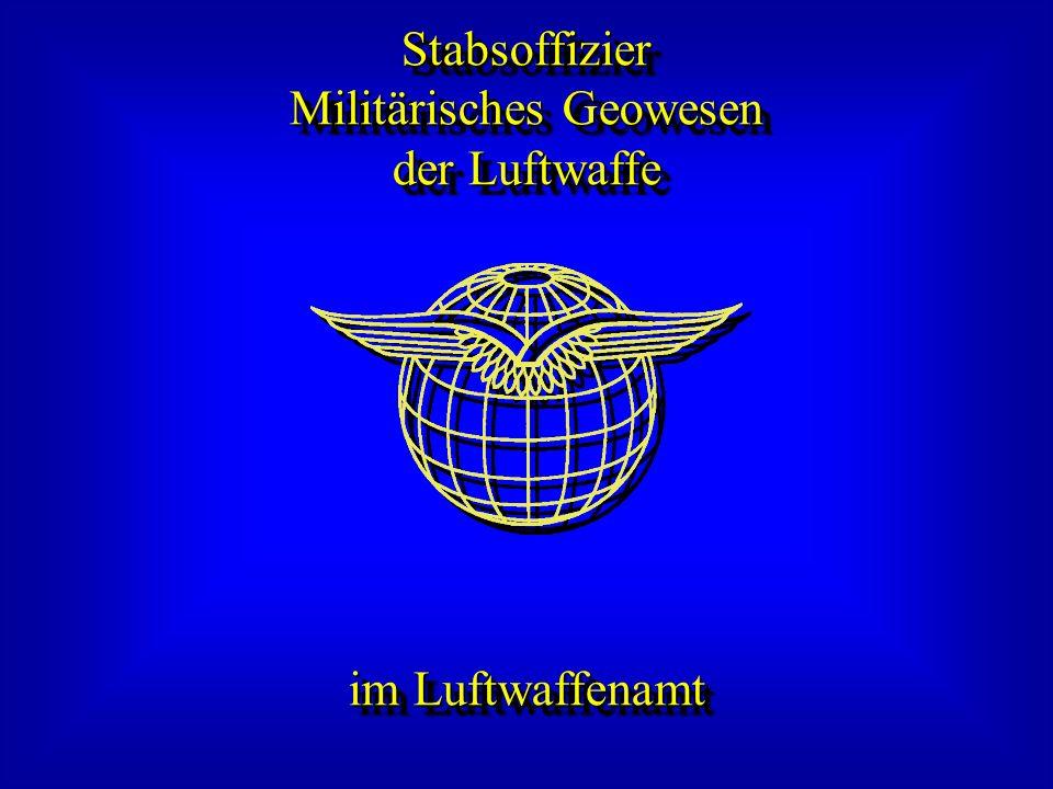 Stabsoffizier Militärisches Geowesen der Luftwaffe Stabsoffizier Militärisches Geowesen der Luftwaffe im Luftwaffenamt