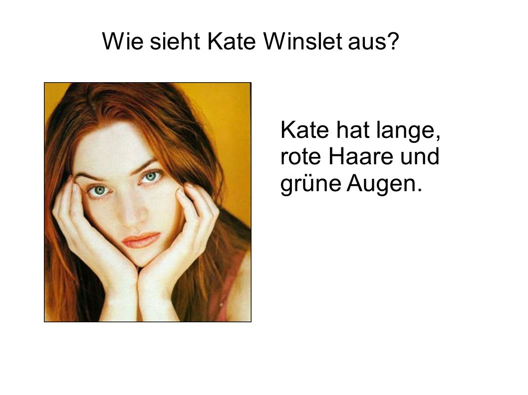 Wie sieht Kate Winslet aus? Kate hat lange, rote Haare und grüne Augen.