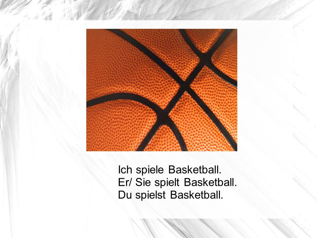 Ich spiele Basketball. Er/ Sie spielt Basketball. Du spielst Basketball.