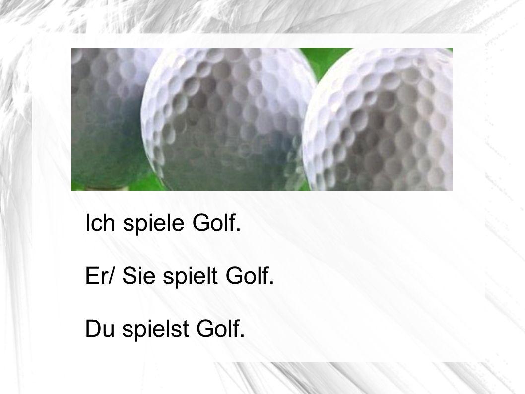 Ich spiele Golf. Er/ Sie spielt Golf. Du spielst Golf.