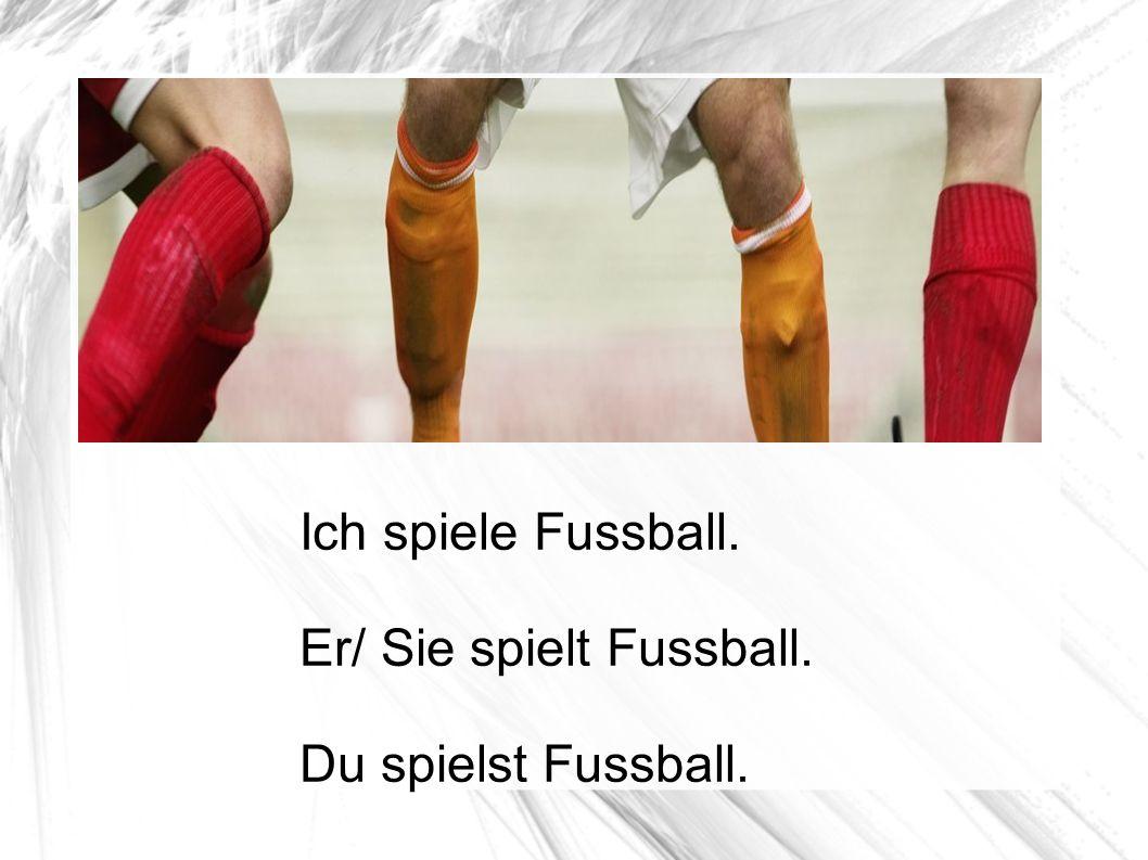 Ich spiele Fussball. Er/ Sie spielt Fussball. Du spielst Fussball.