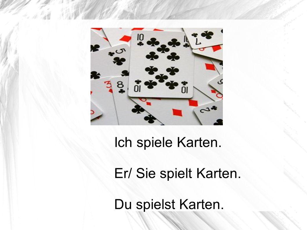 Ich spiele Karten. Er/ Sie spielt Karten. Du spielst Karten.