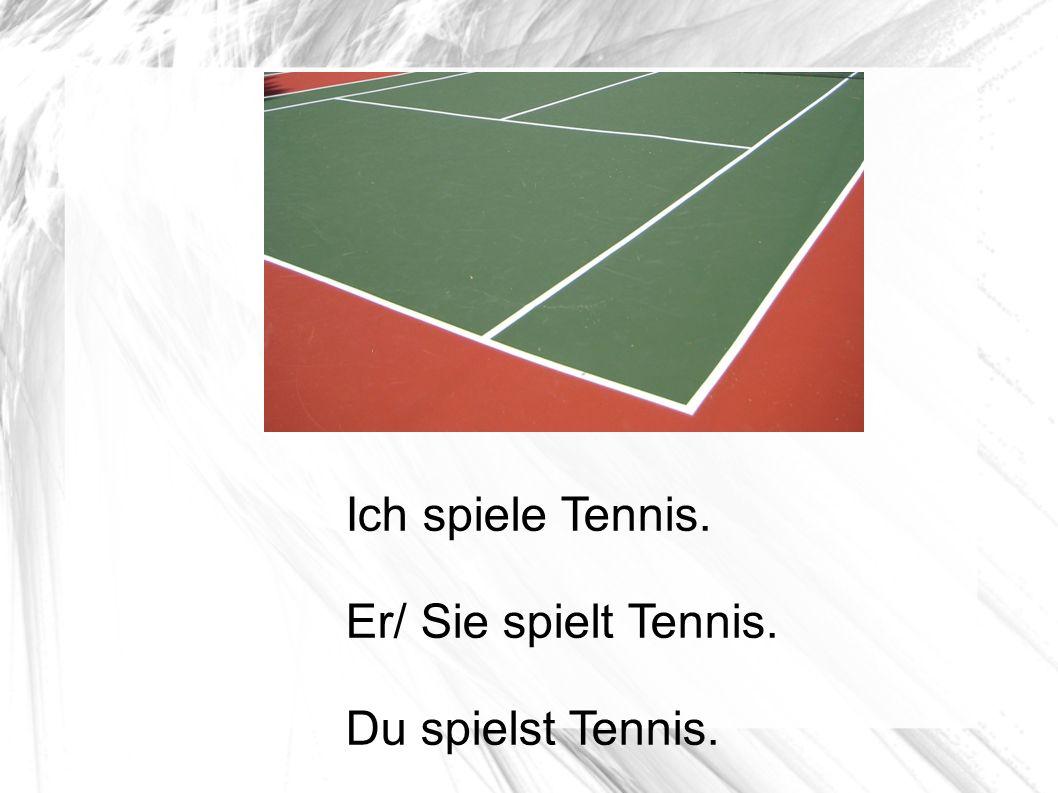 Ich spiele Tennis. Er/ Sie spielt Tennis. Du spielst Tennis.