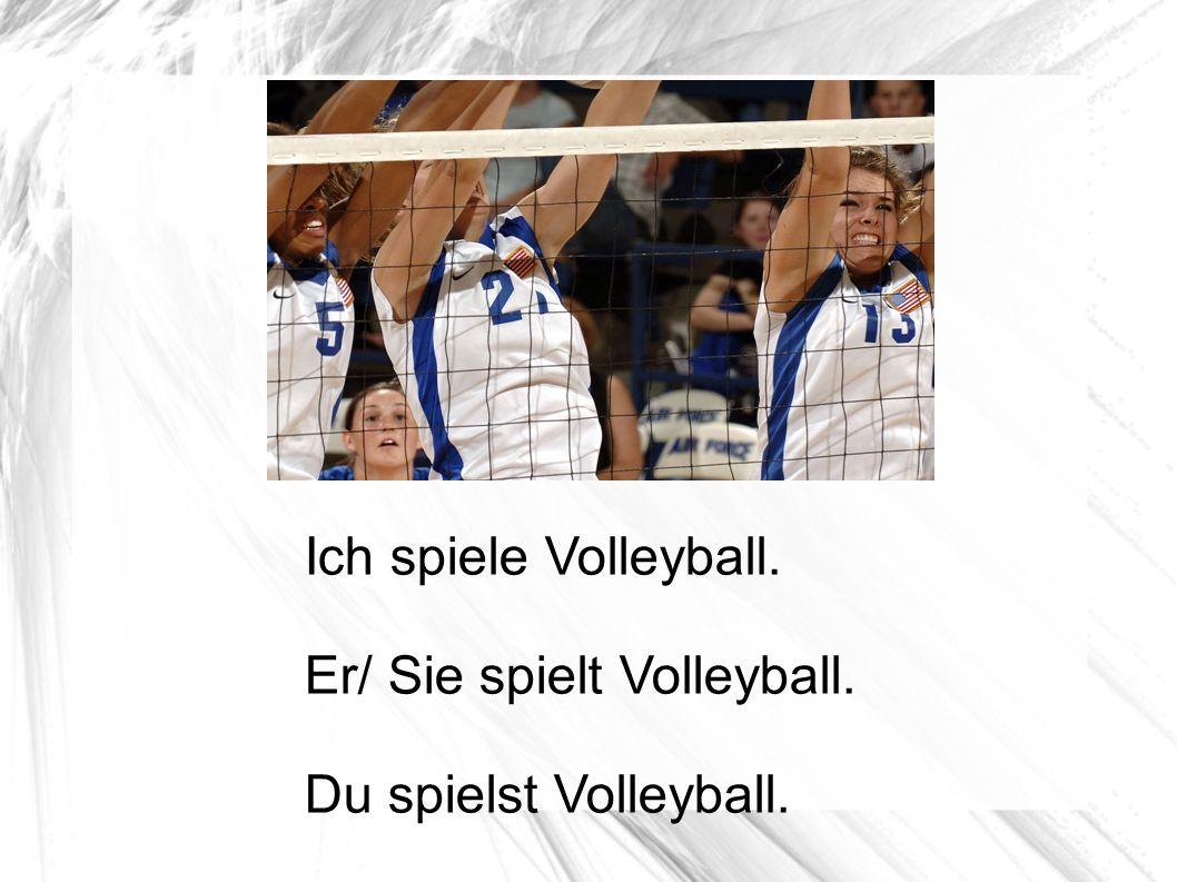 Ich spiele Volleyball. Er/ Sie spielt Volleyball. Du spielst Volleyball.